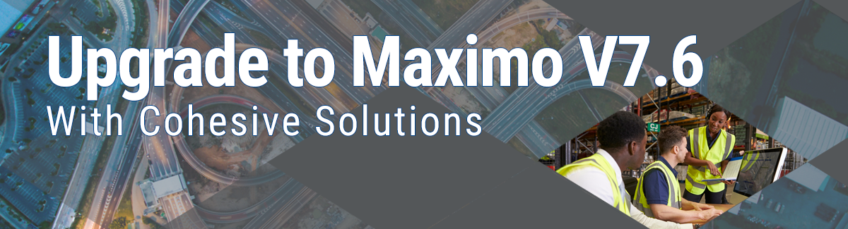 Maximo 7.6 Upgrade Maximo 7.5 End of Support Cohesive Solutions